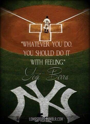 Whatever you do, you should do it wiht feeling. ~ Yogi Berra