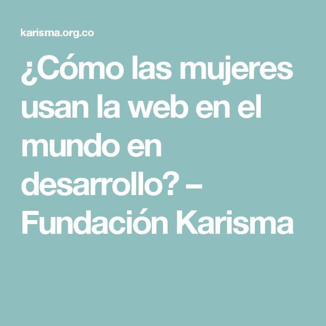 ¿Cómo las mujeres usan la web en el mundo en desarrollo? – Fundación Karisma