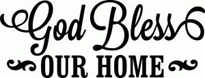 Silhouette Online Store: 'god bless our homes' vinyl phrase
