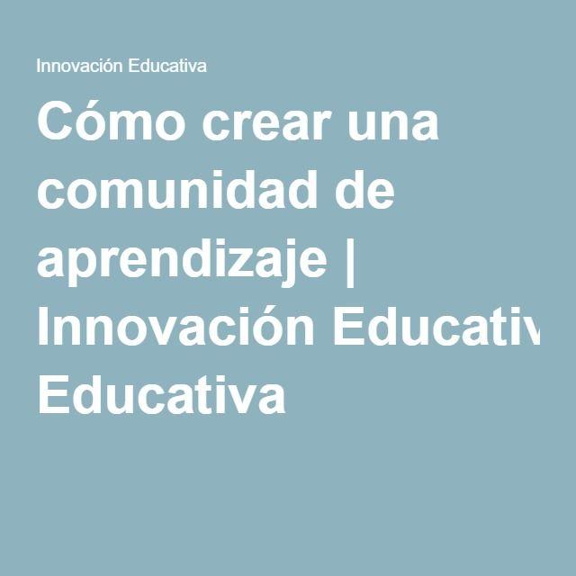 Cómo crear una comunidad de aprendizaje | Innovación Educativa