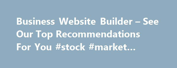 Business Website Builder – See Our Top Recommendations For You #stock #market #websites http://busines.remmont.com/business-website-builder-see-our-top-recommendations-for-you-stock-market-websites/  #business website # Business Website Builder [1] Template Design Wix has a very large library of professionally designed themes that spans across a lot of different industries, so it s easy to find one that s suitable for you. Squarespace themes are responsive and polished by far the best…