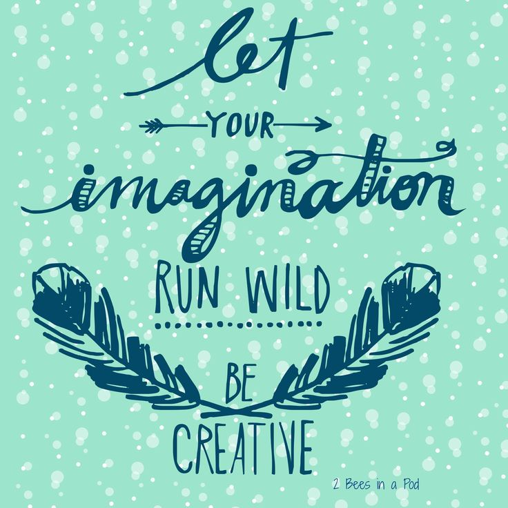 Favorite quote - Let Your Imagination Run Wild Be Creative