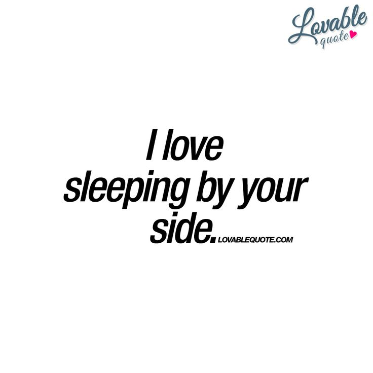 """I love sleeping by your side."" - Gotta love sleeping by your loved ones side! The best feeling in the world.. 