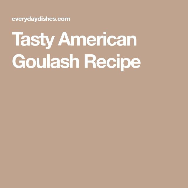 Tasty American Goulash Recipe
