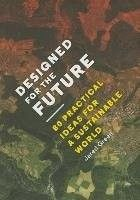 """Designed for the future : 80 practical ideas for a sustainable world, 2015. """"What design represents the best hopes for our future success on earth? Designed for the Future: 80 Practical Ideas for a Sustainable World asks American and international landscape architects, architects, planners, urban designers, policymakers, writers, and sustainable designers to answer the question in five hundred words or less."""""""