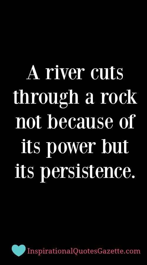 Inspirational Quote: A river cuts through a rock not because of its power but it… – Amanda Breanna