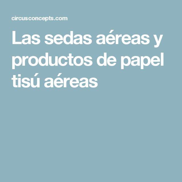 Las sedas aéreas y productos de papel tisú aéreas