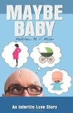 Matthew Miller, author of Maybe Baby  Topic: The story of assisted reproduction and attempted parenthood—from the dad's perspective  Issues: The anguish of infertility; the anger, frustration, humor, and heartbreak that dads (and moms) experience.