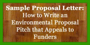 Sample Proposal Letter: How to Write an Environmental Proposal Pitch that Appeals to Funders #fundraisingletter #fundraising