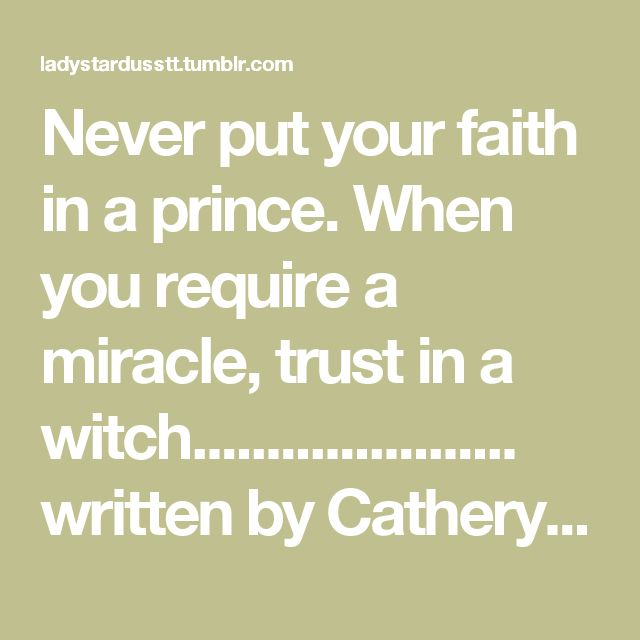 Never put your faith in a prince. When you require a miracle, trust in a witch...................... written by Catherynne M. Valente, In the Night Garden