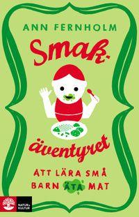 """Ann Fernholms nya bok """"Smakäventyret"""" hjälper föräldrar att guida barn in i smakernas sköna värld när det är dags att börja äta mat! Barn behlver uppleva så många olika smaker som möjligt innan de blir 18 månader, för att senare ha lättare för att våga prova nytt - så var inte rädd för att ge ditt barn av din egen mat, och låt de prova samma smak om och om igen - även om de fryner på näsan i början!"""