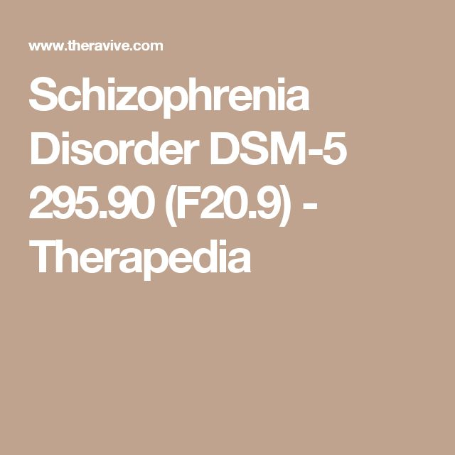 Schizophrenia Disorder DSM-5 295.90 (F20.9) - Therapedia