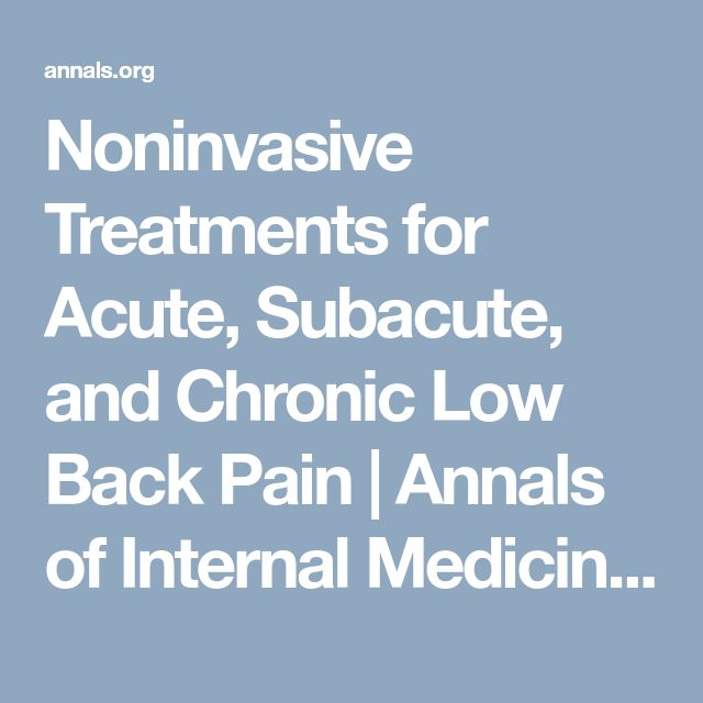Noninvasive Treatments for Acute, Subacute, and Chronic Low Back Pain | Annals of Internal Medicine | American College of Physicians