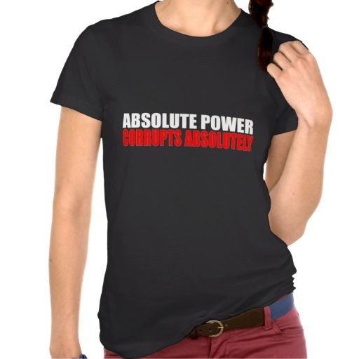 Absolute Power Corrupts Absolutely T Shirt This site is will advise you where to buyThis Deals          Absolute Power Corrupts Absolutely T Shirt lowest price Fast Shipping and save your money Now!!...