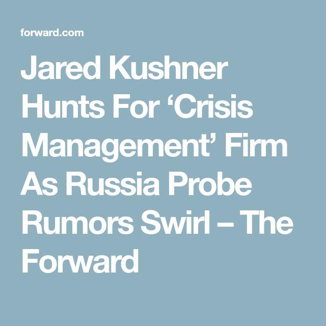 Jared Kushner Hunts For 'Crisis Management' Firm As Russia Probe Rumors Swirl – The Forward