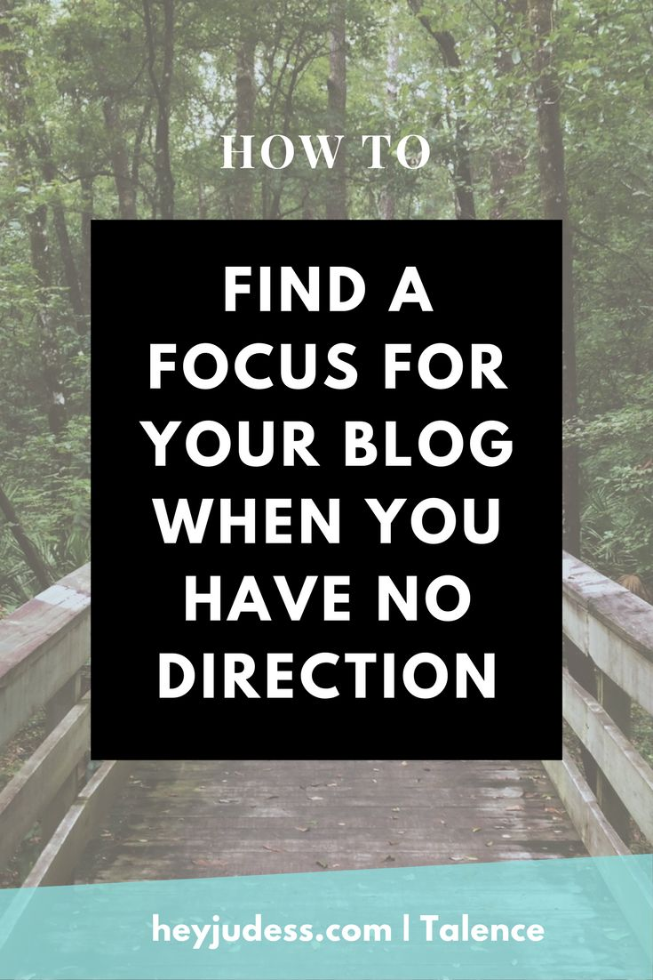 how to find a focus for your blog when you have no direction   how to find your niche   how to find your talents