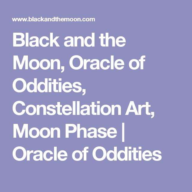 Black and the Moon, Oracle of Oddities, Constellation Art, Moon Phase   Oracle of Oddities