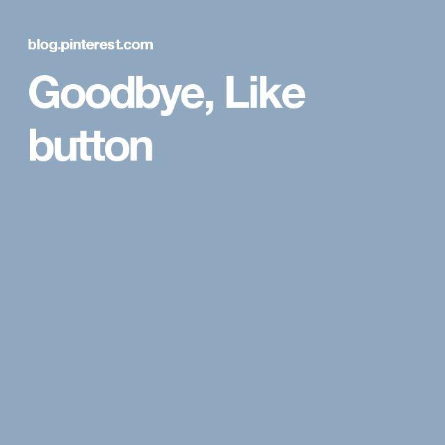 Goodbye, Like button