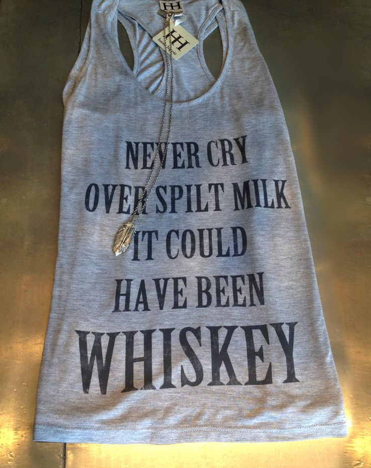 """""""Never cry over spilt milk; it could have been whiskey!"""" Our favorite graphic tank of the summer is here, and now available at all HH locations"""