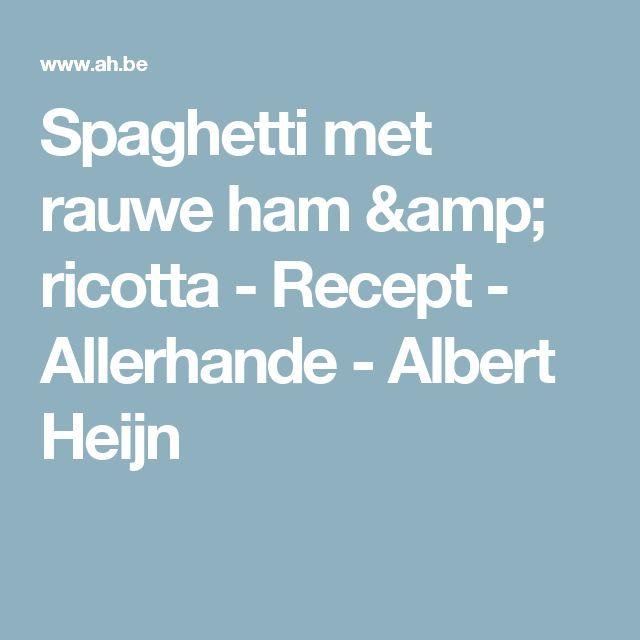 Spaghetti met rauwe ham & ricotta  - Recept - Allerhande - Albert Heijn