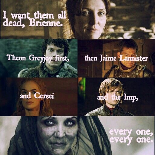 """Run. """"I want them all dead, Brienne. Theon Greyjoy first, then Jaime Lannister and Cersei and the Imp, every one, every one."""" CoK (made by: justjackie09)"""