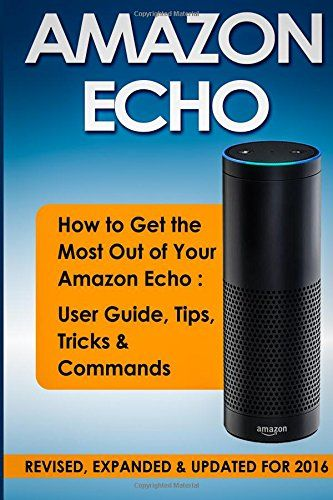 Most out of your amazon echo user guide tips tricks amp commands