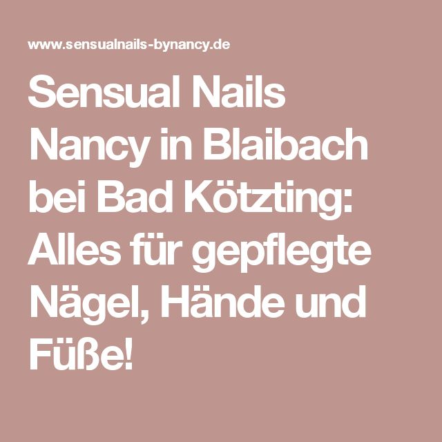 Sensual Nails Nancy in Blaibach bei Bad Kötzting: Alles für gepflegte Nägel, Hände und Füße!