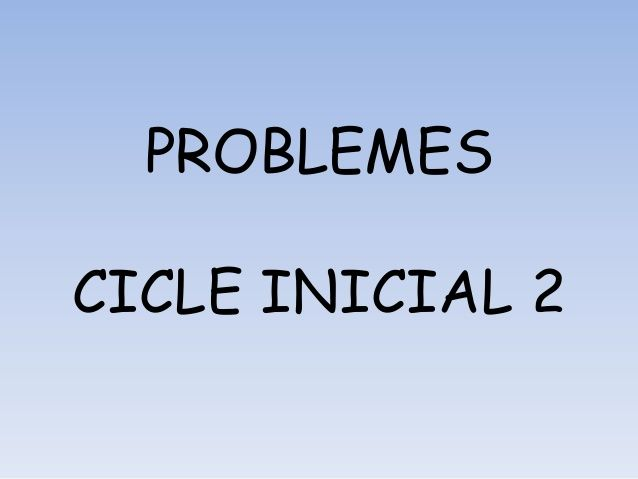 Problemes cicle inicial 2 by Monica Roige Sedo via slideshare