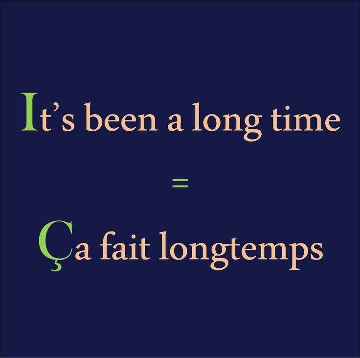 It's been a long time = Ça fait longtemps