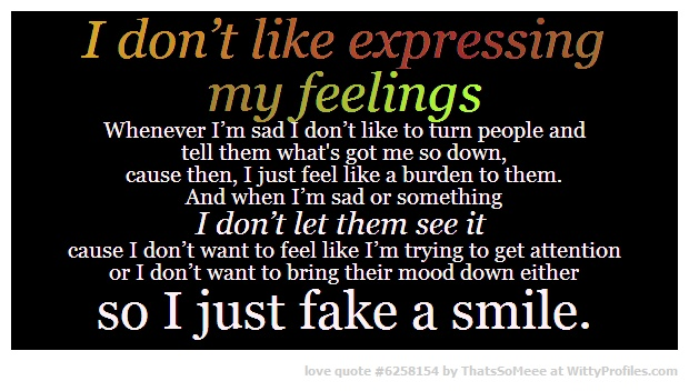 I don't like expressing my feelings Whenever I'm sad I don