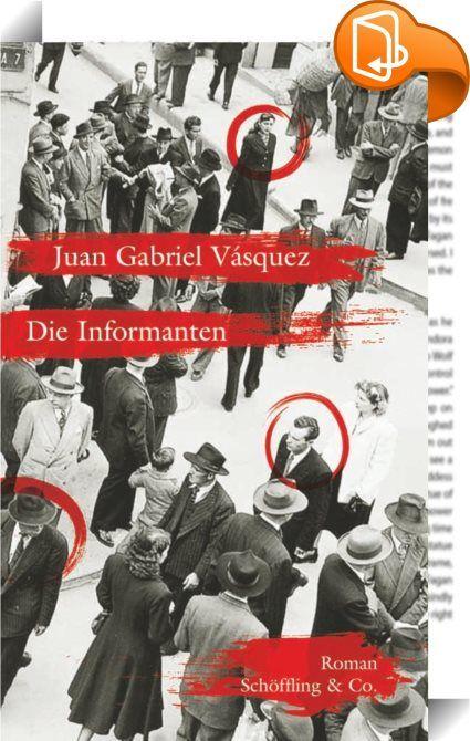 Die Informanten    :  Voller Stolz schenkt der junge kolumbianische Journalist Gabriel Santoro seinem Vater, einem bekannten Rhetorikprofessor, sein erstes Buch. Er kann nicht ahnen, dass sein Vater diese Chronik einer befreundeten deutsch-jüdischen Familie mit einem Verriss in der größten Zeitung des Landes zunichtemachen wird. Mehr noch, dass er mit der Veröffentlichung seines Buches auf ein dunkles Geheimnis gestoßen ist. Gabriel begibt sich auf Spurensuche, die ihn vom Kolumbien de...