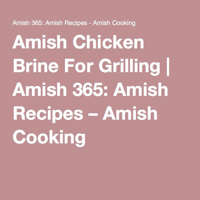 Amish Chicken Brine For Grilling | Amish 365: Amish Recipes – Amish Cooking