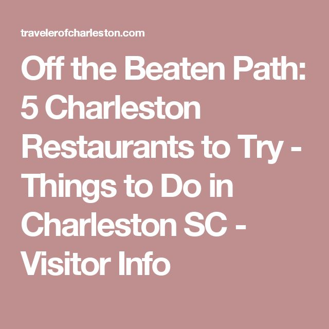 Off the Beaten Path: 5 Charleston Restaurants to Try - Things to Do in Charleston SC - Visitor Info