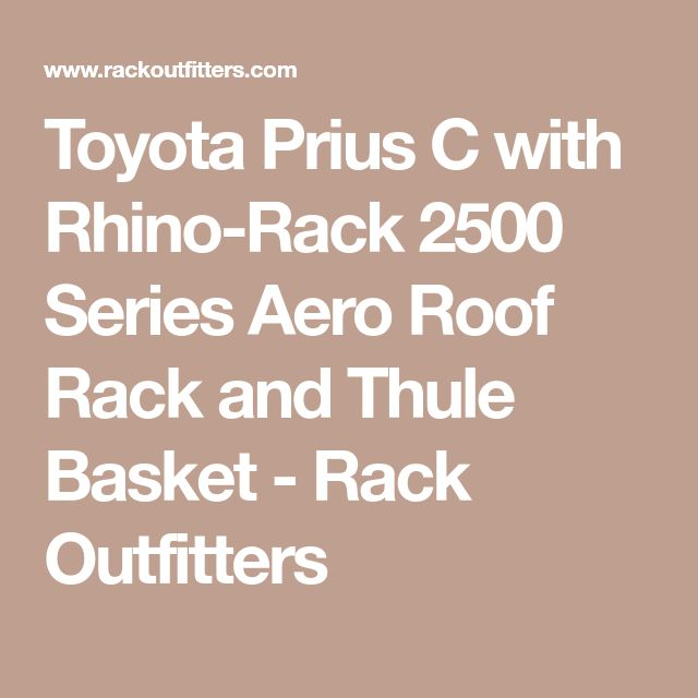 Toyota Prius C with Rhino-Rack 2500 Series Aero Roof Rack and Thule Basket - Rack Outfitters