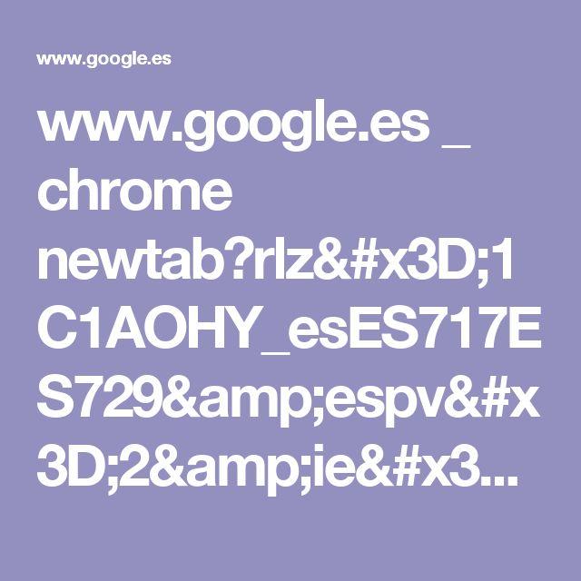 www.google.es _ chrome newtab?rlz=1C1AOHY_esES717ES729&espv=2&ie=UTF-8