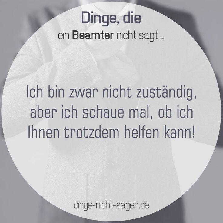 Ich bin zwar nicht zuständig, aber ich schaue mal, ob ich Ihnen trotzdem helfen kann!  Mehr Sprüche: www.dinge-nicht-sagen.de