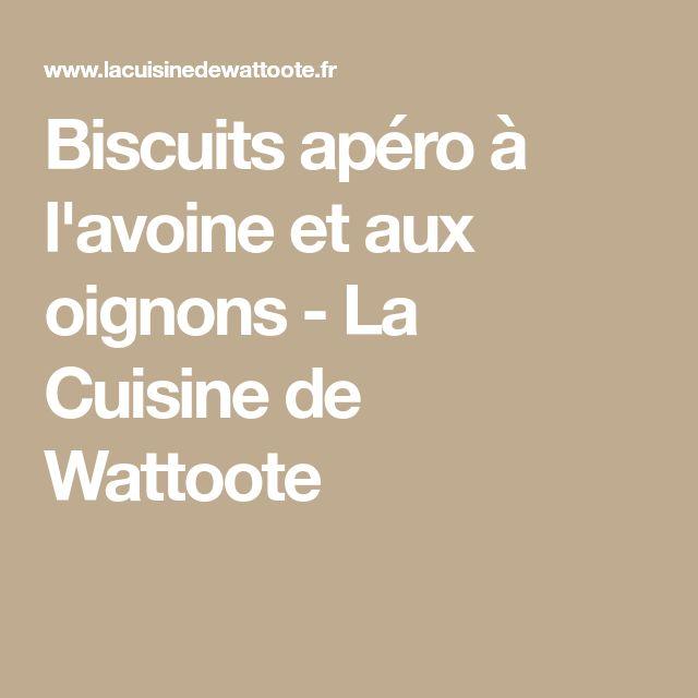Biscuits apéro à l'avoine et aux oignons - La Cuisine de Wattoote