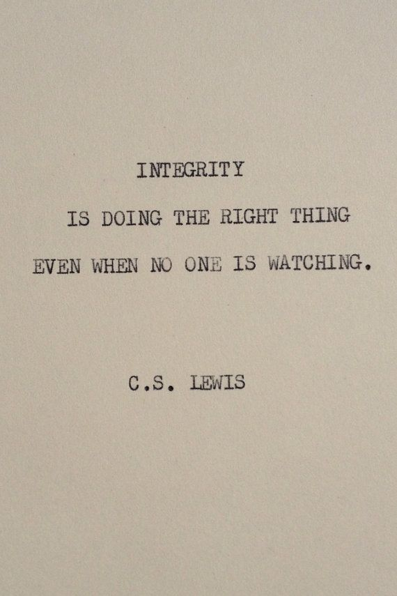 Exact Quote:    Integrity is doing the right thing even when no one is watching.  -C.S. Lewis This cardstock quote is typed using a 1940s Underwood