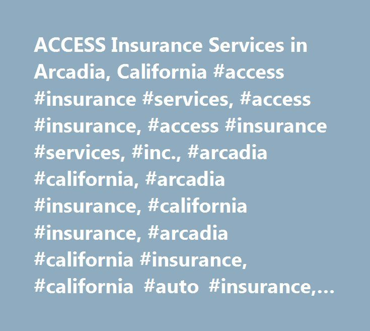 ACCESS Insurance Services in Arcadia, California #access #insurance #services, #access #insurance, #access #insurance #services, #inc., #arcadia #california, #arcadia #insurance, #california #insurance, #arcadia #california #insurance, #california #auto #insurance, #california #car #insurance, #california #home #insurance, #california #business #insurance, #california #commercial #insurance…