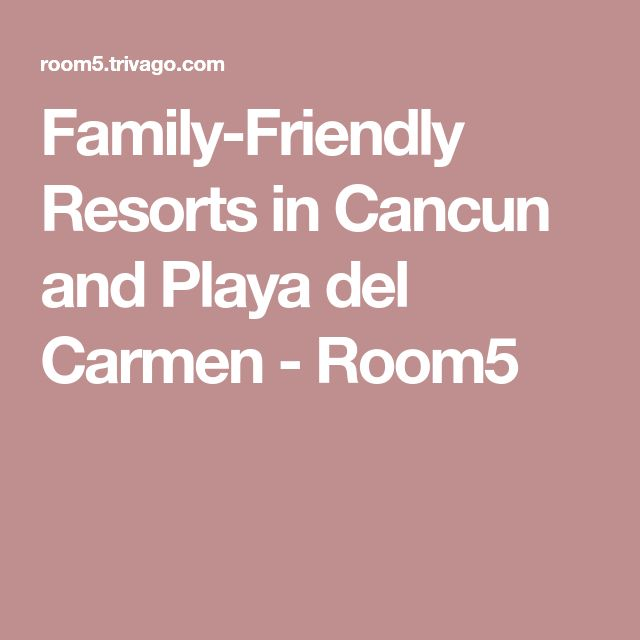 Family-Friendly Resorts in Cancun and Playa del Carmen - Room5