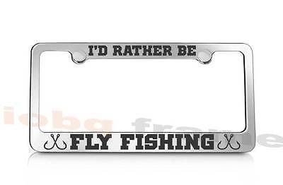 I'd rather be FLY FISHING rod reel supreme license plate frame +Free Caps