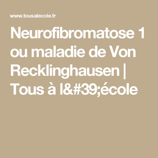 Neurofibromatose 1 ou maladie de Von Recklinghausen | Tous à l'école