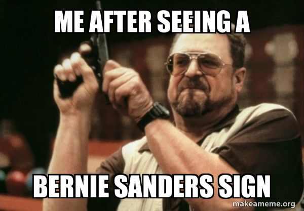 Me After Seeing A Bernie Sanders Sign Am I The Only One Make A Meme Funny Valentine Memes Valentines Day Funny Meme Old Memes