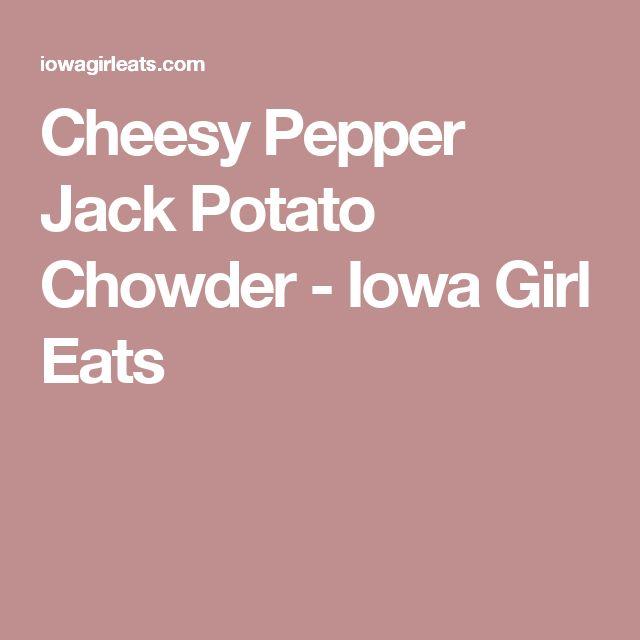 Cheesy Pepper Jack Potato Chowder - Iowa Girl Eats