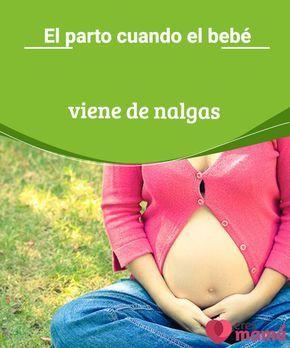 El parto cuando el bebé viene de nalgas   En este post encontrarás lo que necesites saber sobre las diversas posiciones del bebe al momento de nacer y que hacer cuando el bebé viene de nalgas.
