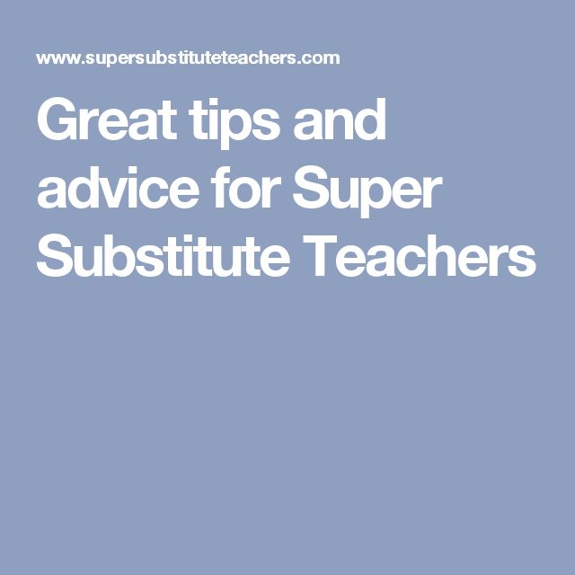 Great tips and advice for Super Substitute Teachers