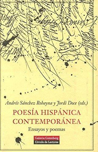 Poesía hispánica contemporánea : ensayos y poemas / Andrés Sánchez Robayna, Jordi Doce (eds.).-- Barcelona : Círculo de Lectores : Galaxia Gutenberg, imp. 2005