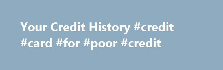 Your Credit History #credit #card #for #poor #credit http://credit-loan.remmont.com/your-credit-history-credit-card-for-poor-credit/  #call credit check # Your Credit History What is a credit history? Sometimes, people talk about your credit. What they mean is your credithistory. Your credit history describes how you use money: How manycredit cardsdo you have? How many loans do you have? Do you pay your bills on time? If you have a credit […]
