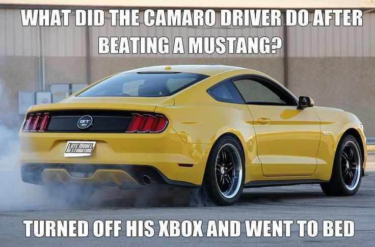 What did the Camaro driver do after beating a Mustang? Turned off his XBox and went to bed.