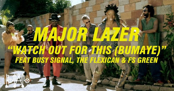 "Major Lazer ""Watch Out For This (Bumaye)"" feat Busy Signal, The Flexican & FS Green [OFFICIAL], via YouTube."